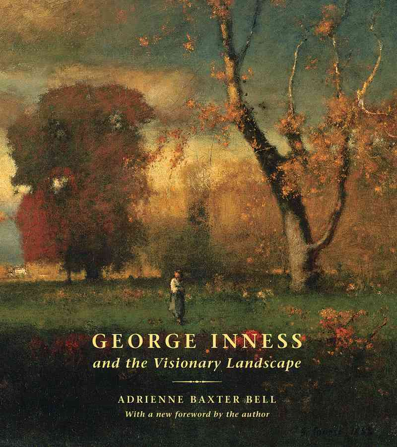 George Inness and the Visionary Landscape By Bell, Adrienne Baxter